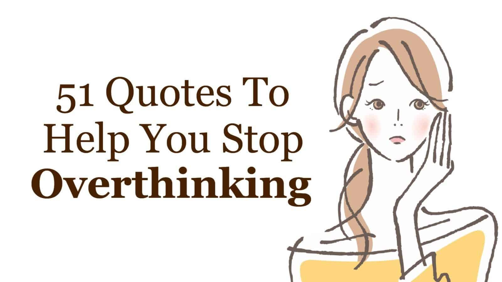Help Quotes 51 Quotes To Help You Stop Over Thinking