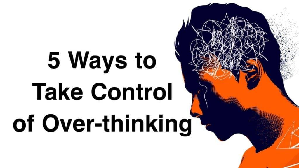 5 Ways To Take Control of Overthinking