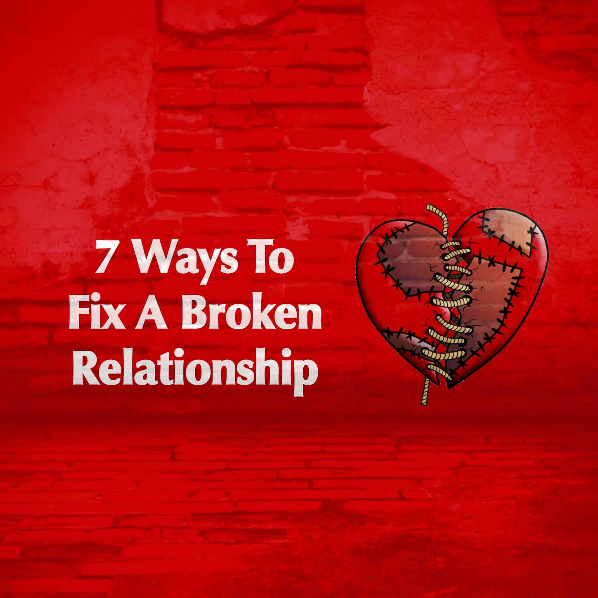 7 Ways To Fix A Broken Relationship - PowerOfPositivity