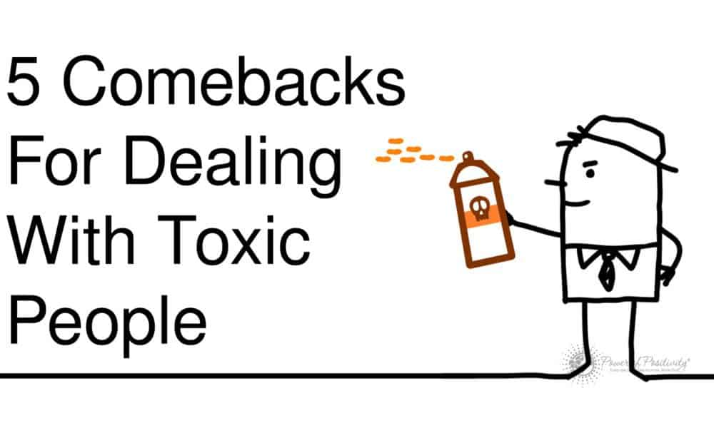 5 Comebacks For Dealing With Toxic People-7085