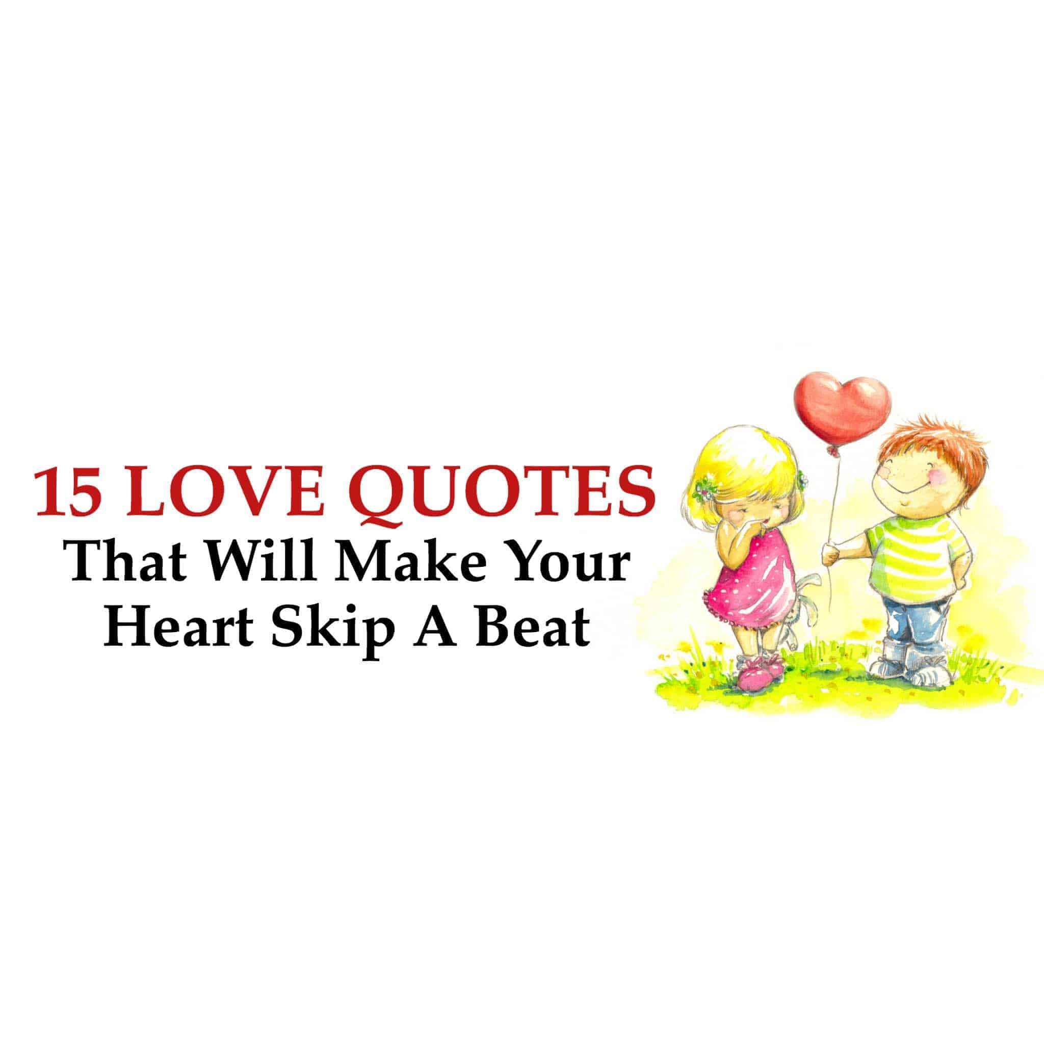 Love Quotes 15 Love Quotes That Will Make Your Heart Skip A Beat