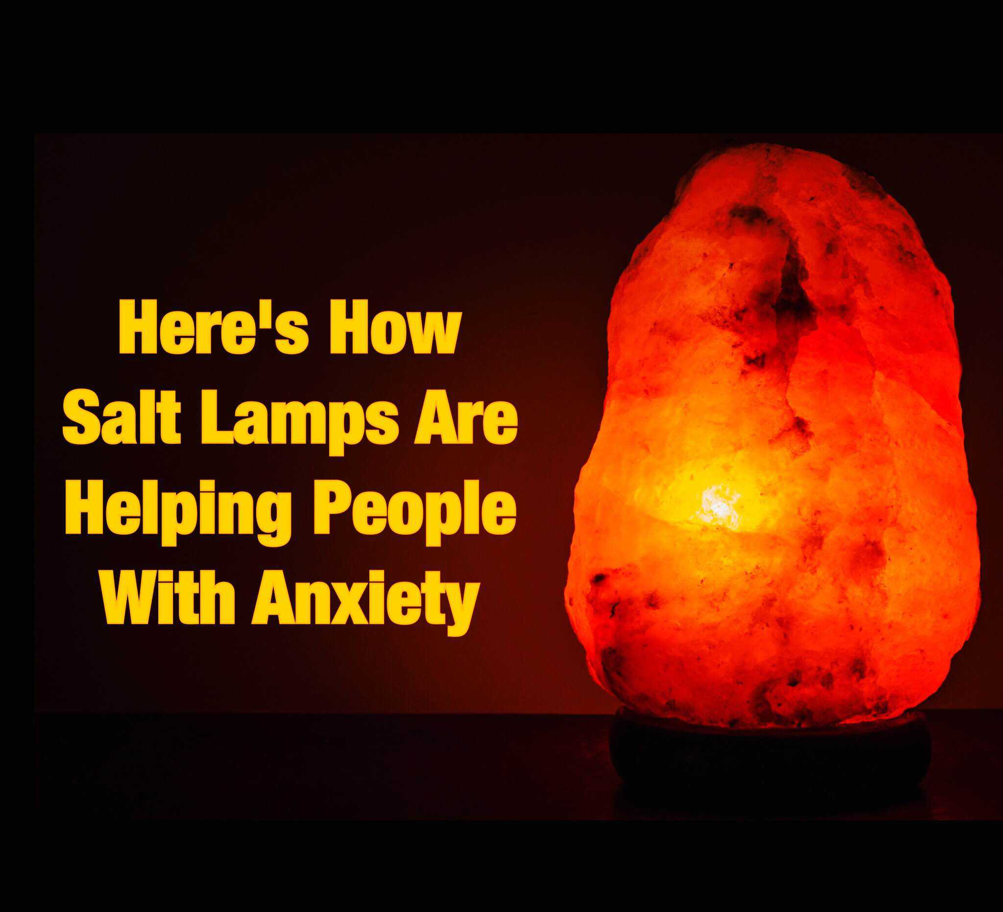 Salt Lamps And Anxiety : Here s How Salt Lamps Are Helping People With Anxiety