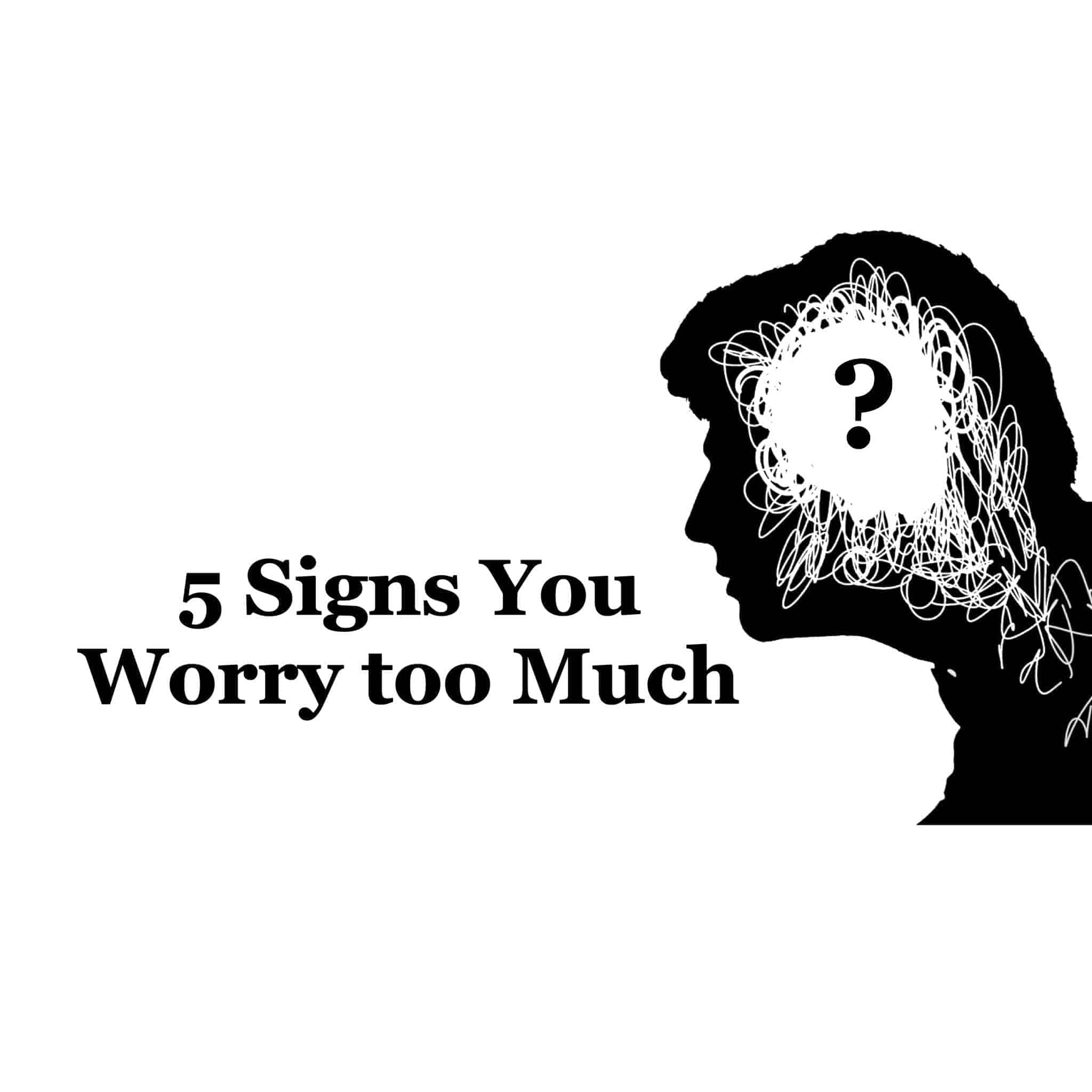 5 signs you worry too much