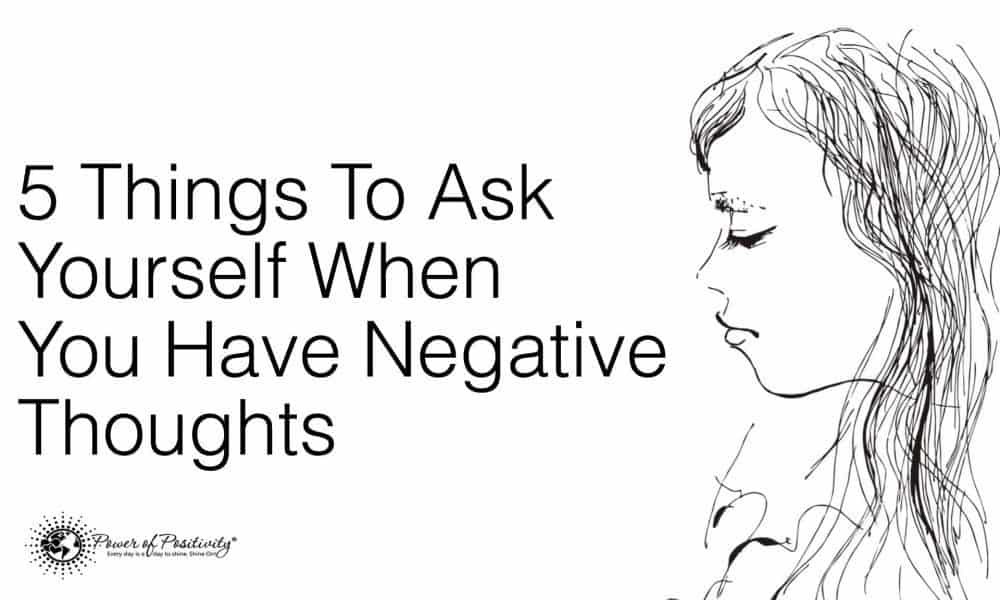 negative-thoughts-questions-1000x600 5 Things To Ask Yourself When You Have Negative Thoughts