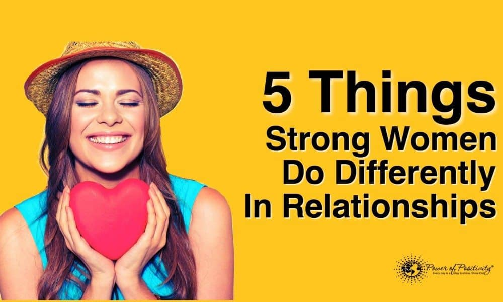 5 Things Strong Women Do Differently In Relationships