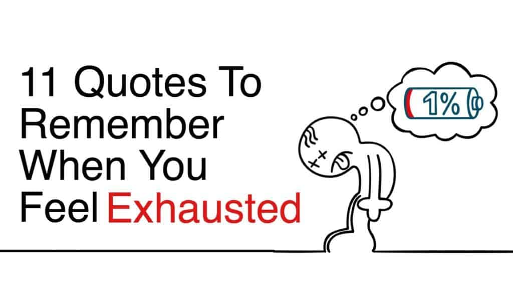 11 Quotes To Remember When You Feel Exhausted