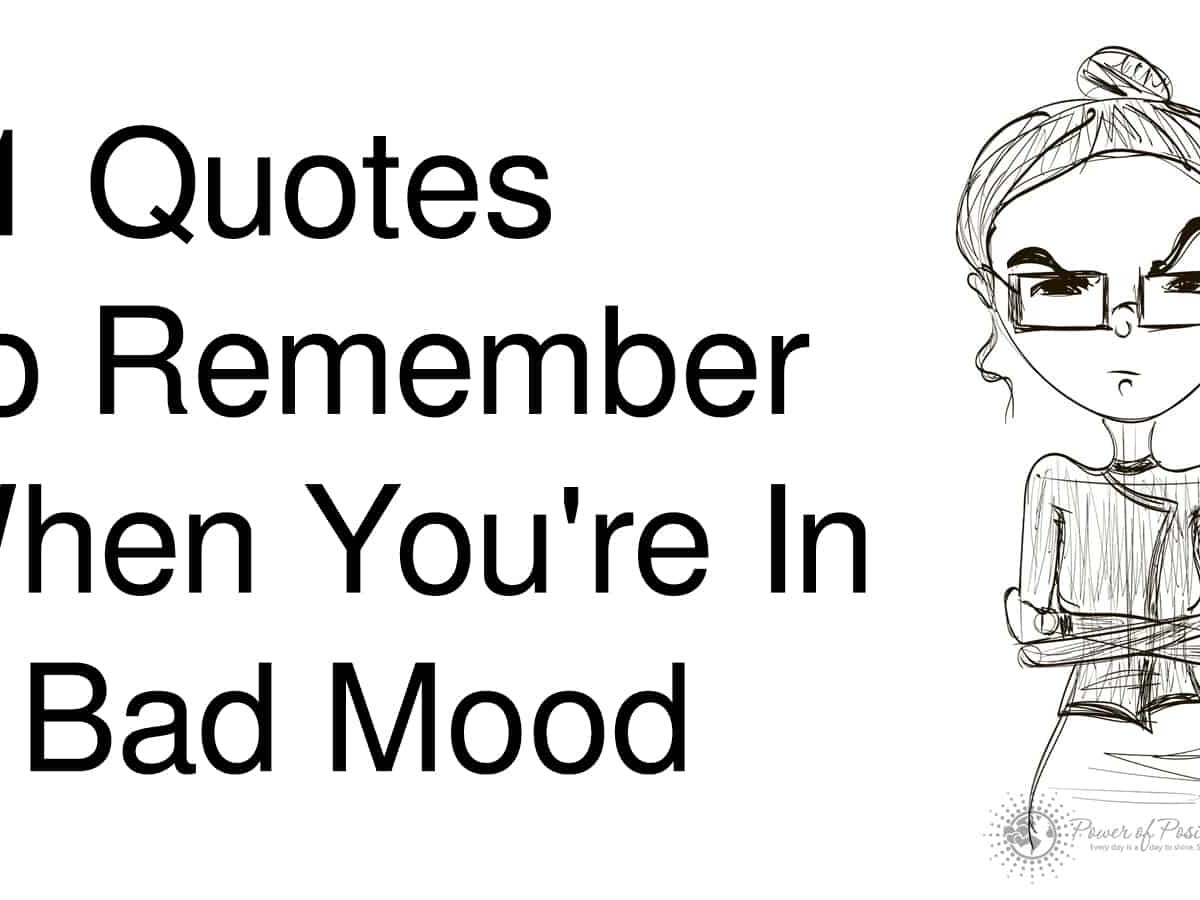 11 Quotes To Remember When You Re In A Bad Mood