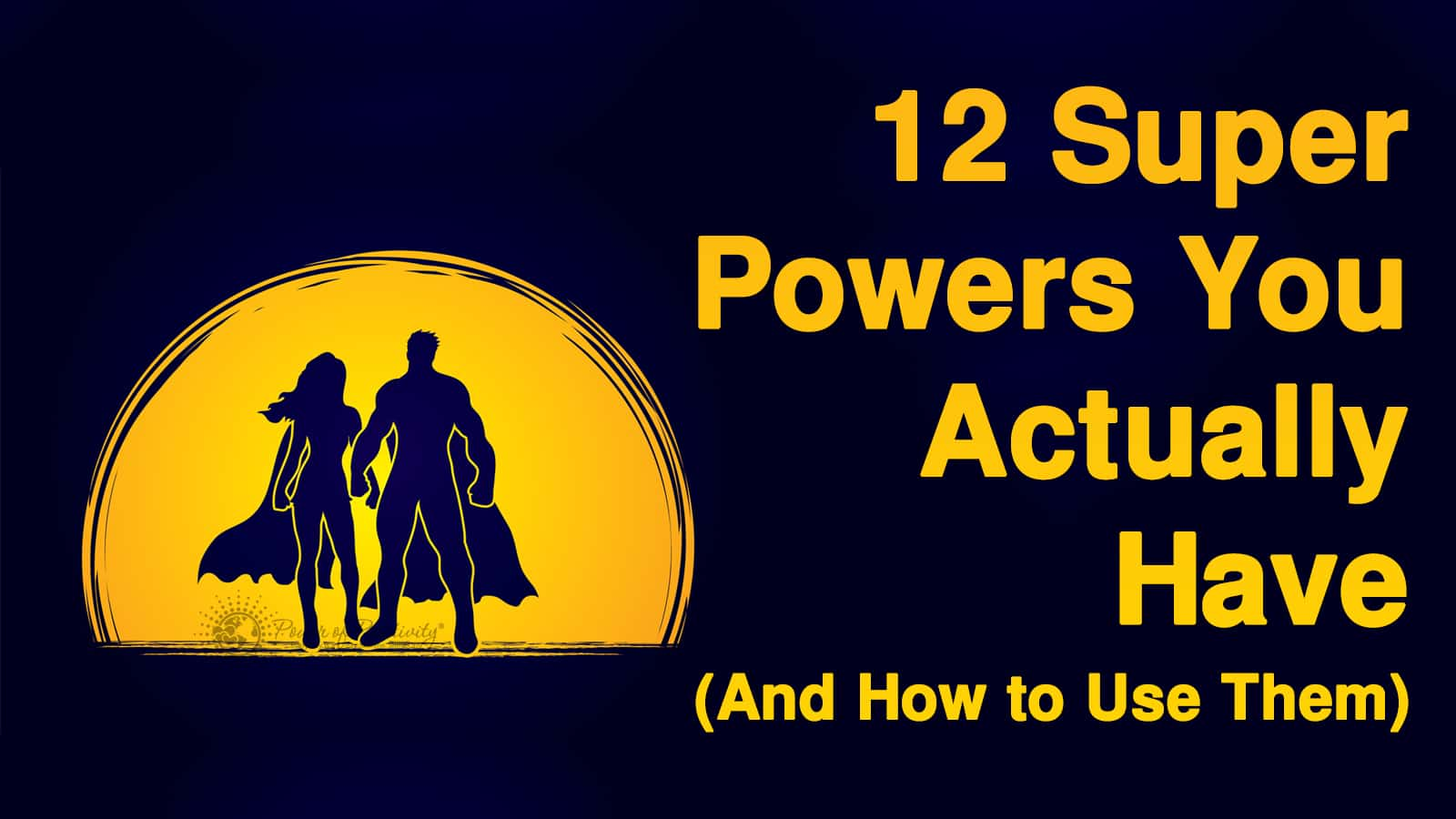 12 Super Powers You Actually Have (And How to Use Them)