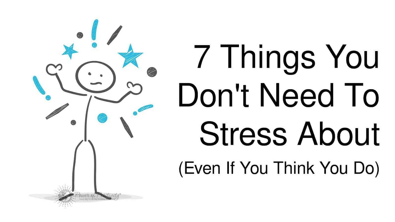 7 Things You Don't Need To Stress About (Even If You Think You Do)