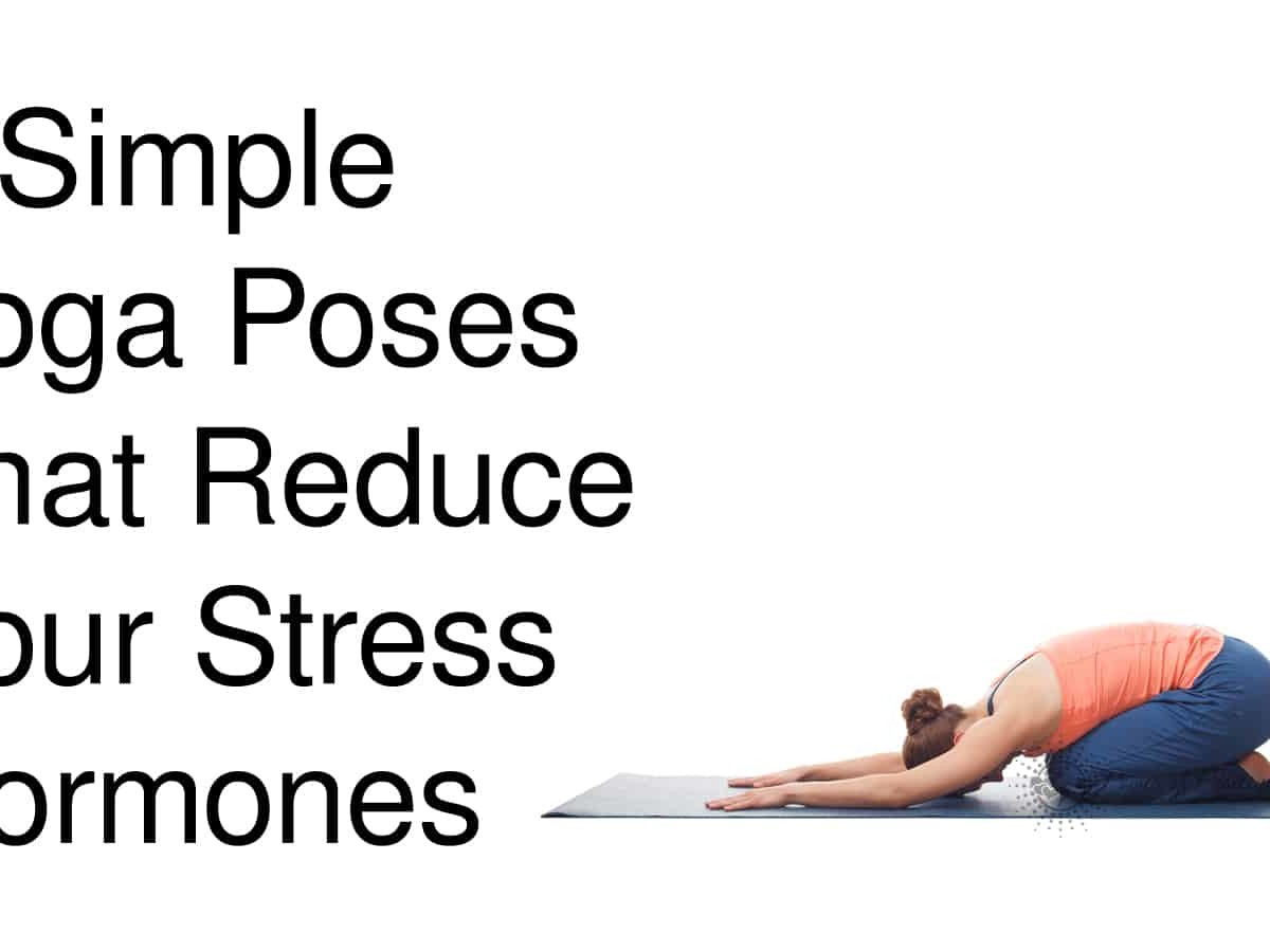 These Simple Yoga Poses Reduce Your Stress Hormones