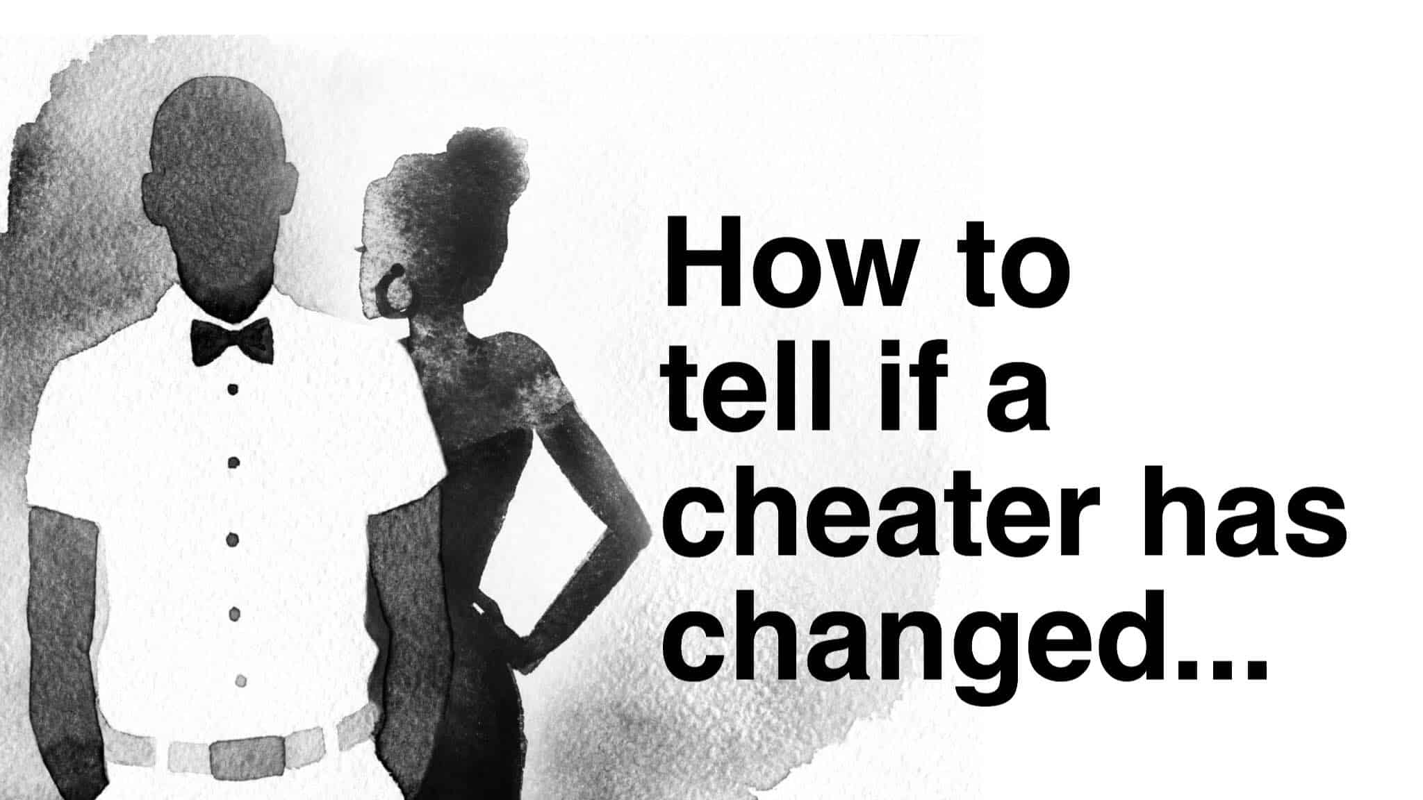 How To Tell If A Cheater Has Changed