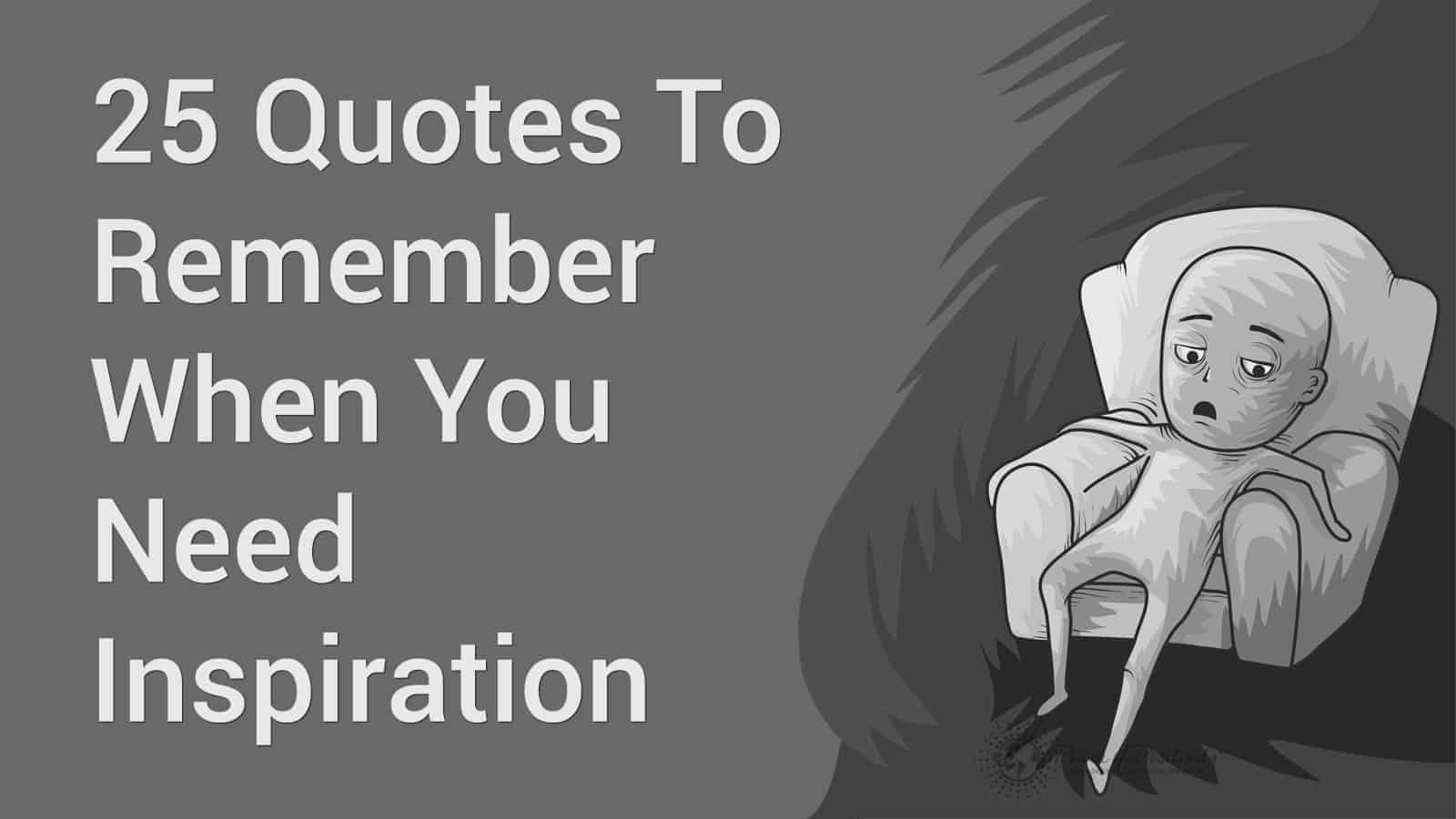 Life Quotes Inspiration 25 Quotes To Remember When You Need Inspiration