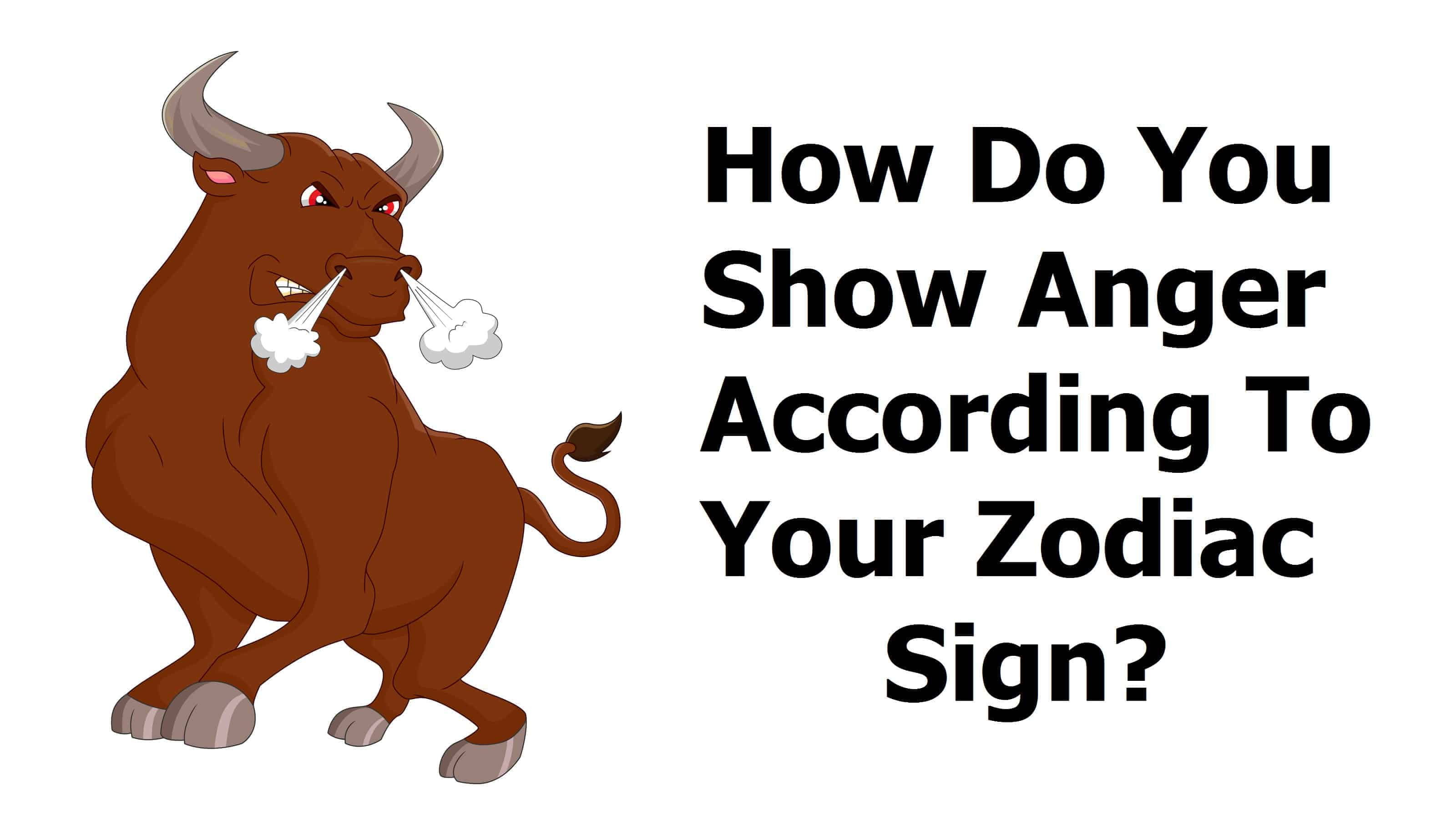 How Do You Show Anger According To Your Zodiac Sign