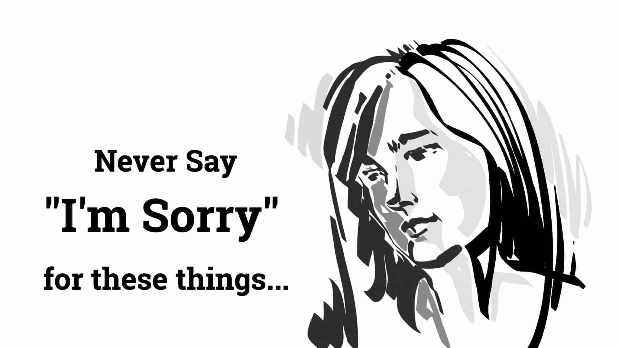 12 things to never say im sorry for 12 things to never say im sorry for altavistaventures Choice Image