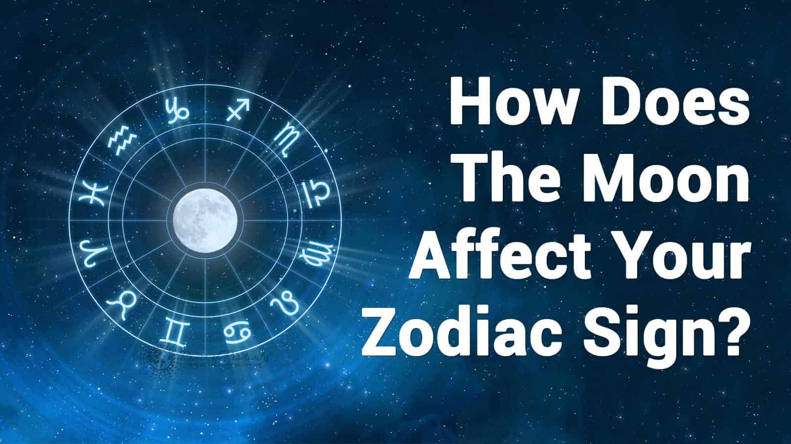 9306b5a40 How Does The Moon Affect Your Zodiac Sign? moon zodiac