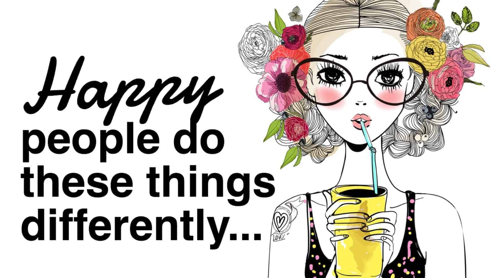 Happy vs. Unhappy: 10 Things Happy People Do Differently