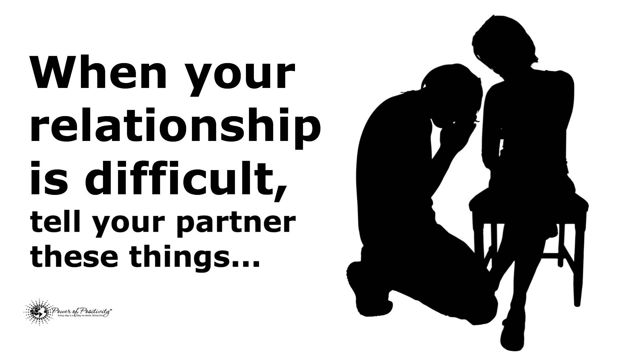 10 Things To Tell Your Partner When Your Relationship Is Difficult