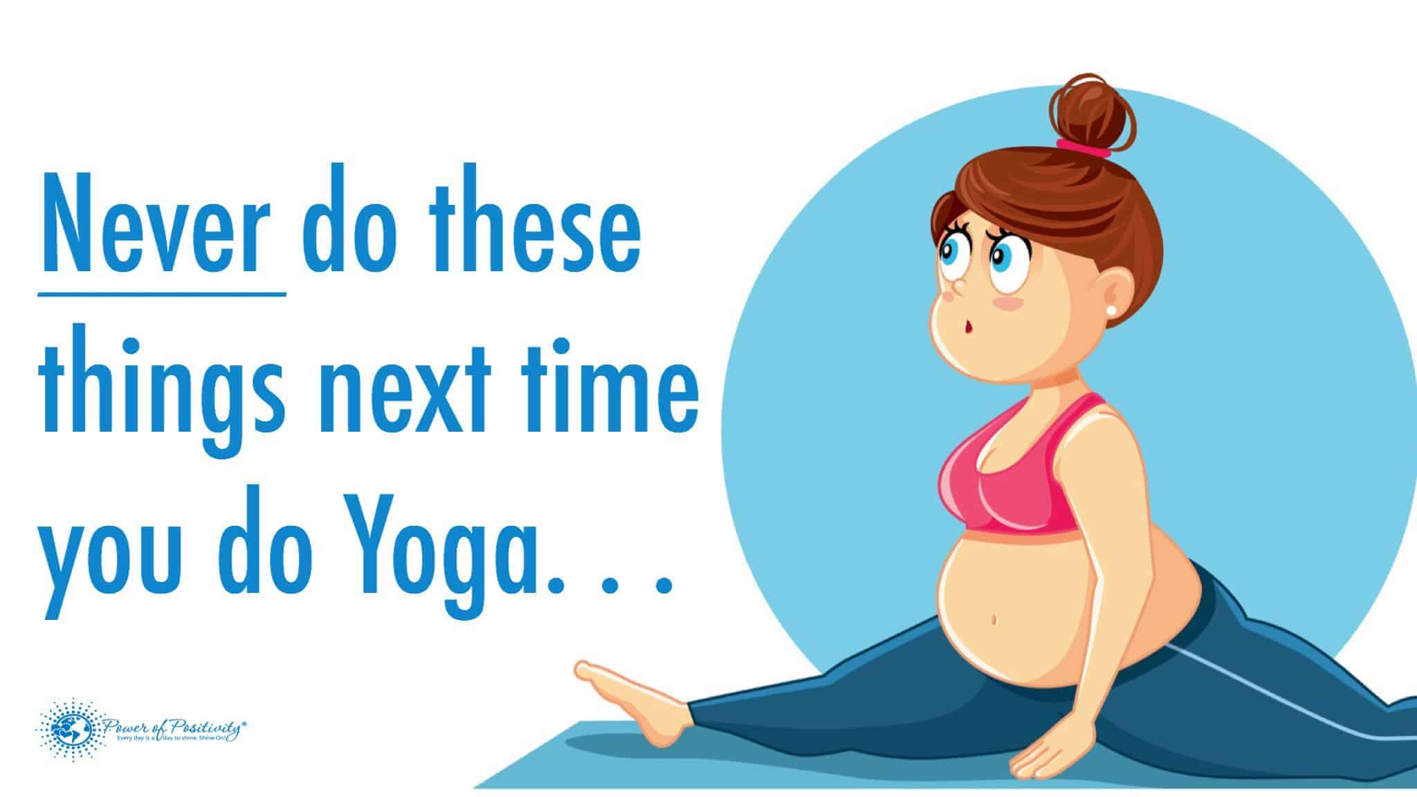 7 things to never do during yoga for Places to do yoga
