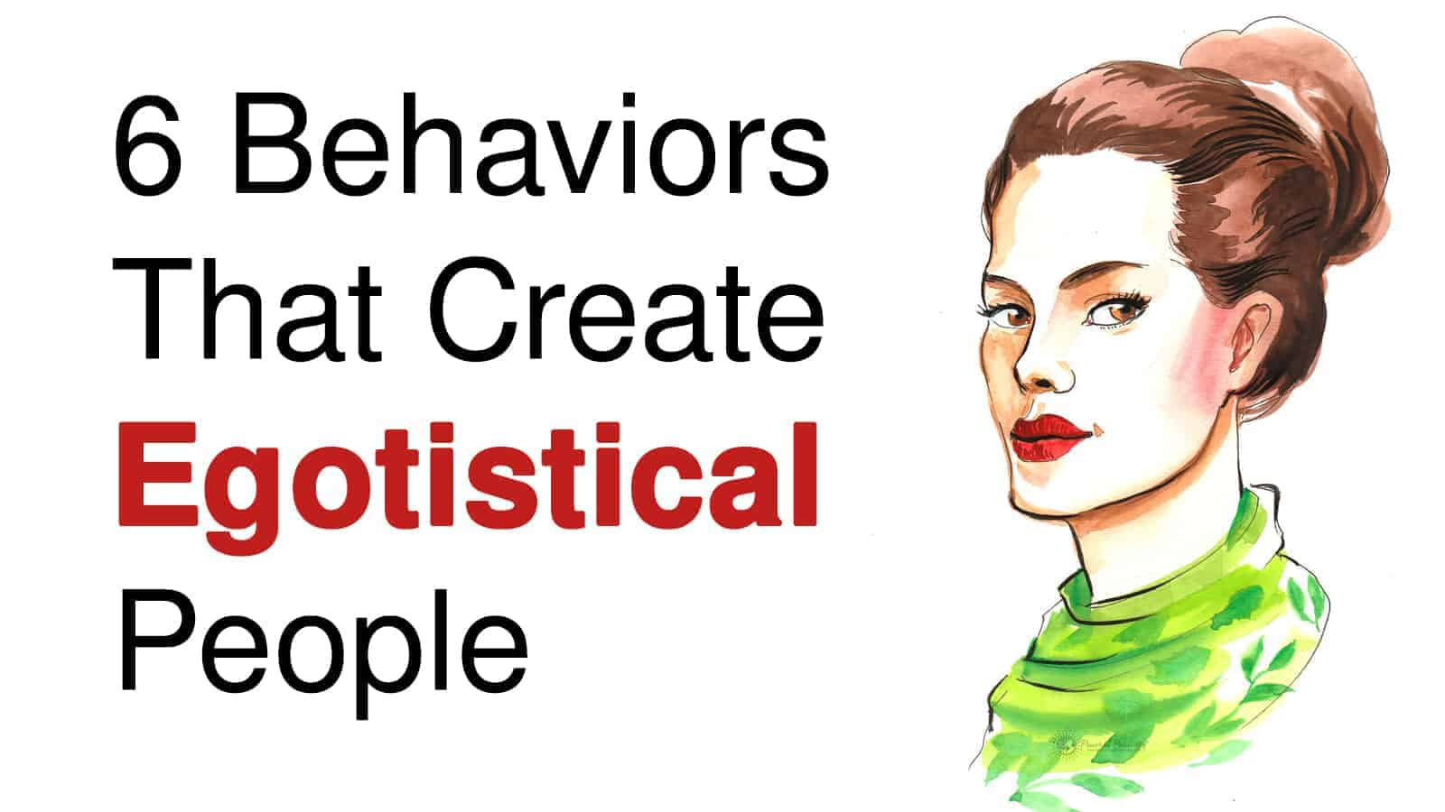 6 Behaviors That Create Egotistical People