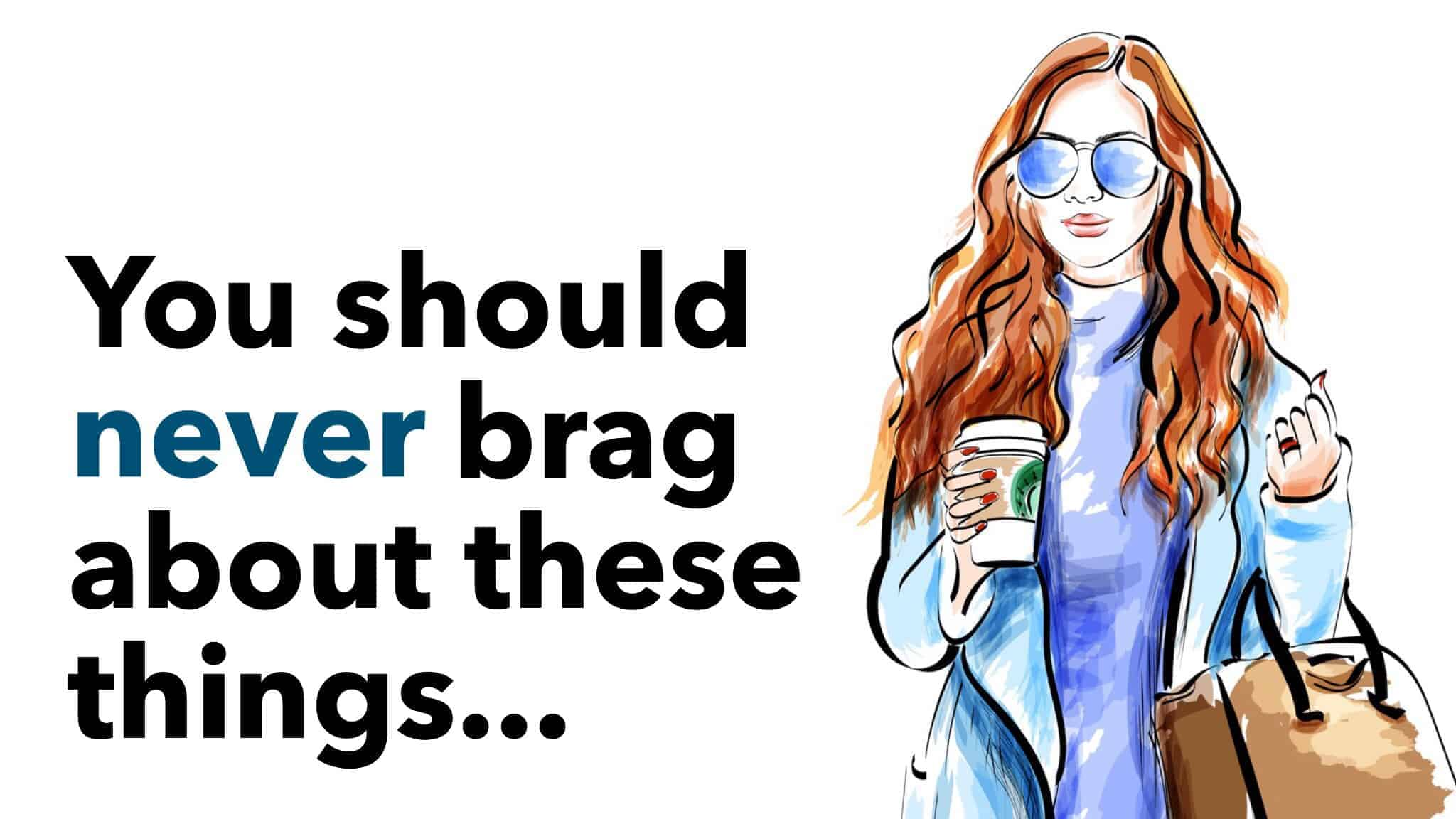 5 Things To Never Brag About