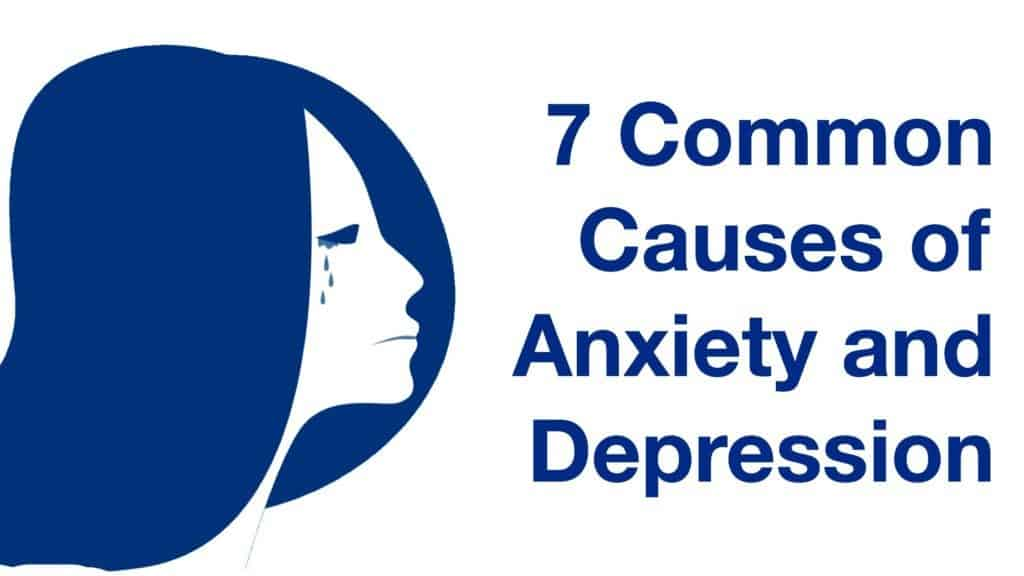 7 Common Causes Of Anxiety & Depression