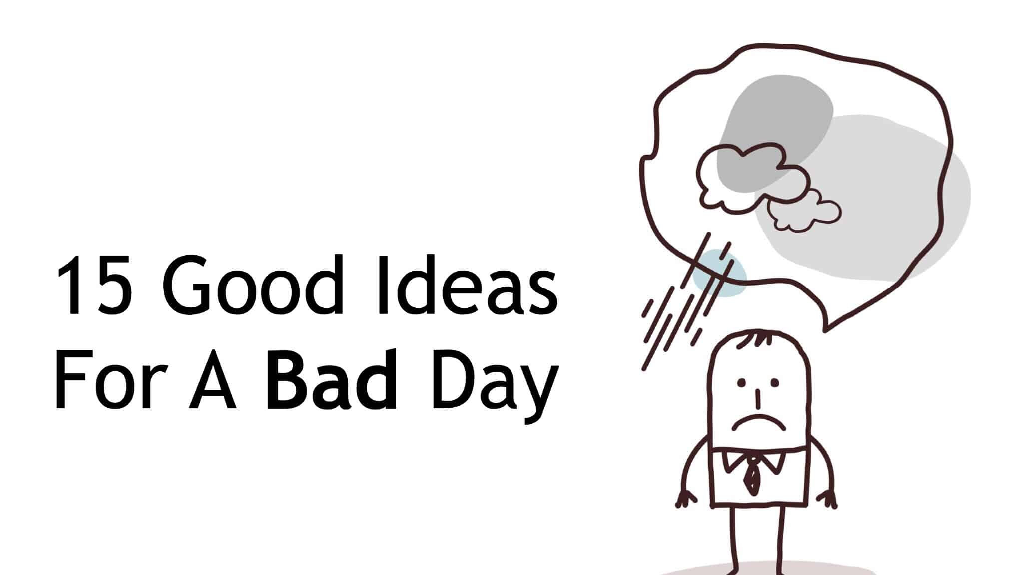 bad day ideas