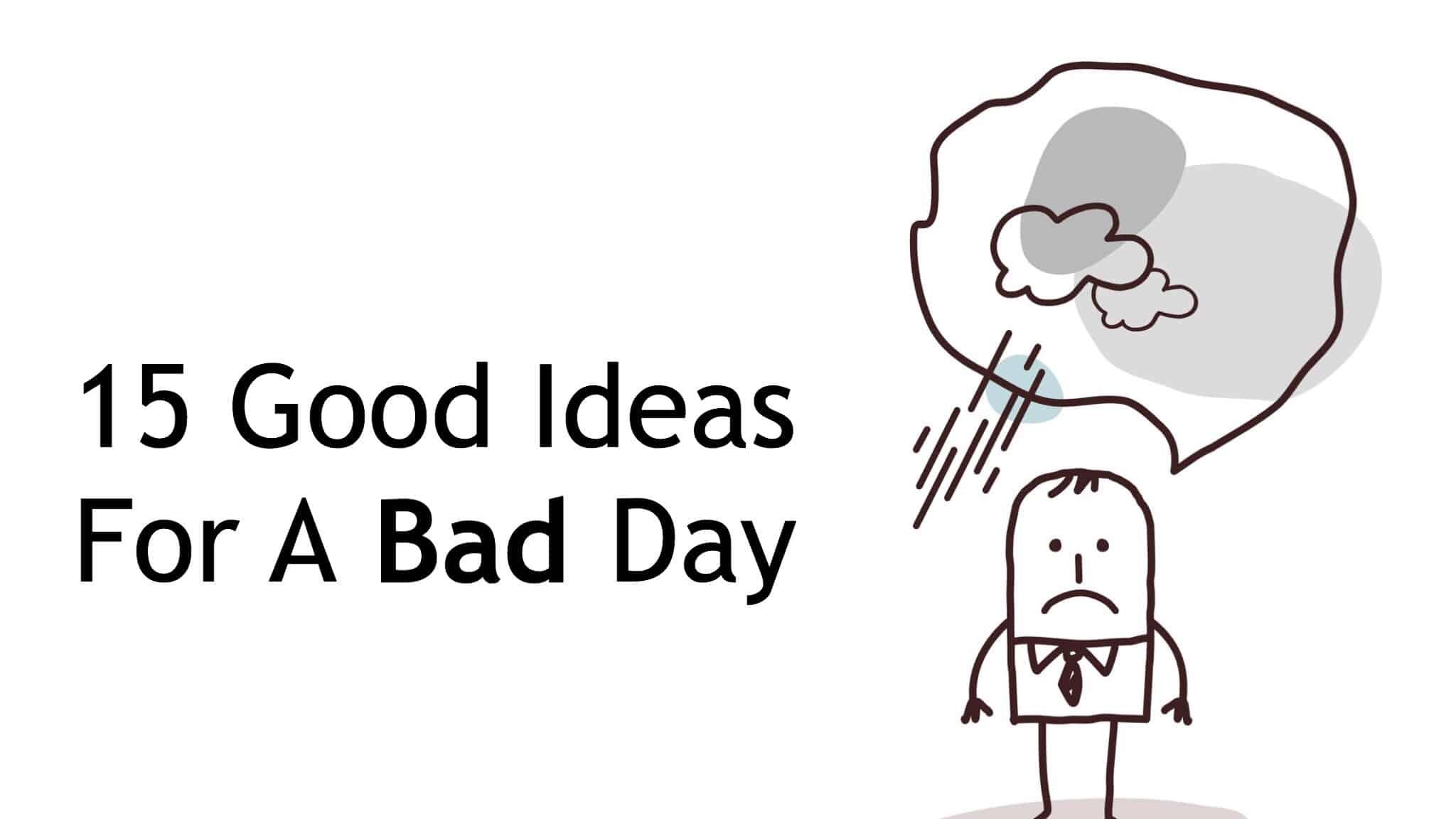 bad day ideas