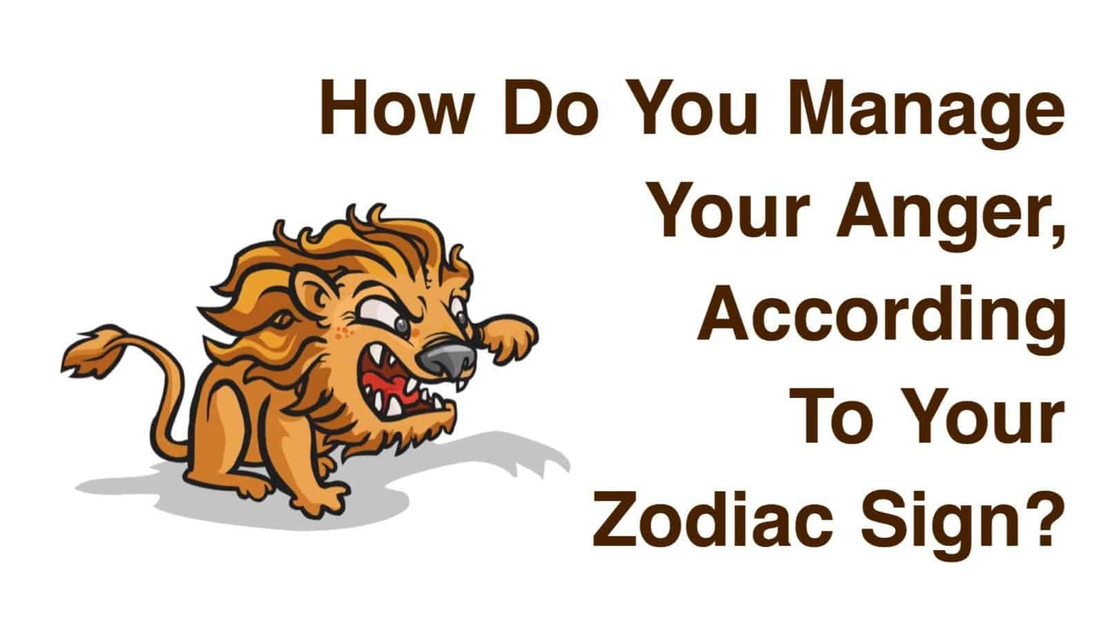 How Do You Manage Your Anger, According To Your Zodiac Sign?