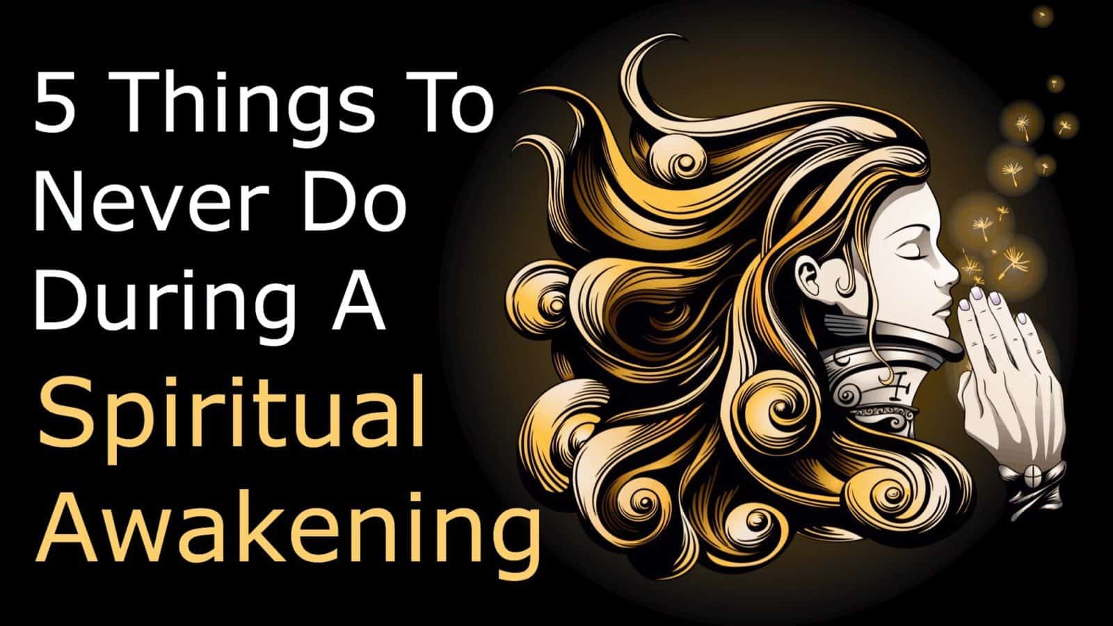 5 things to never do during a spiritual awakening