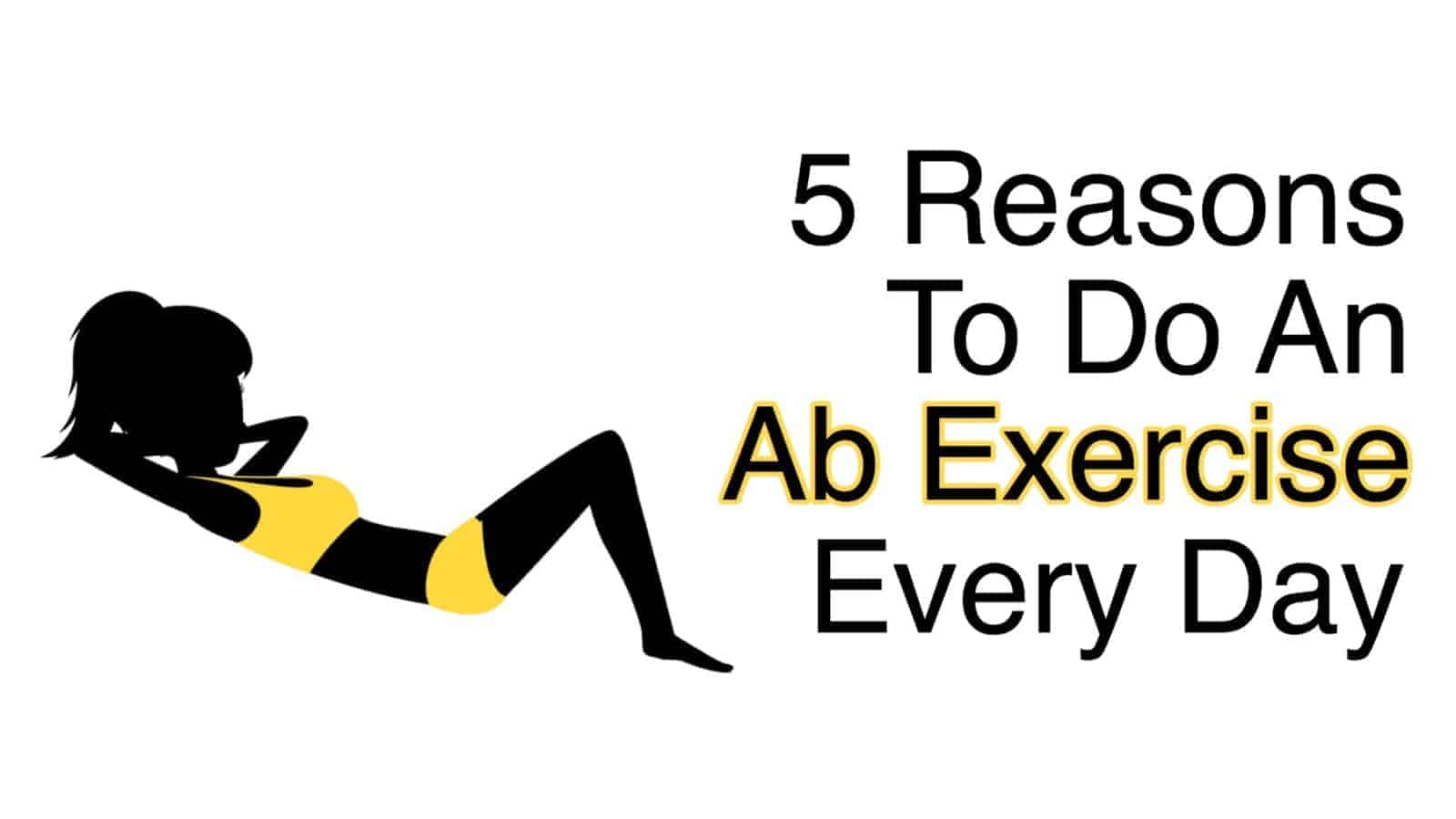 5 Reasons To Do An Ab Exercise Every Day