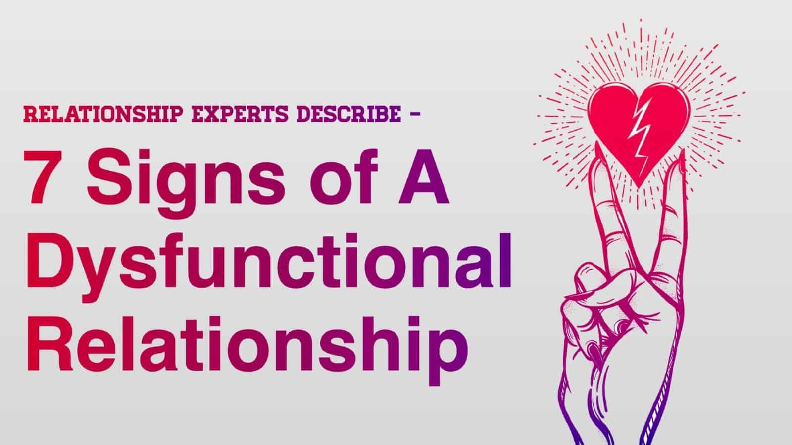 relationship experts describe the 7 signs of a dysfunctional