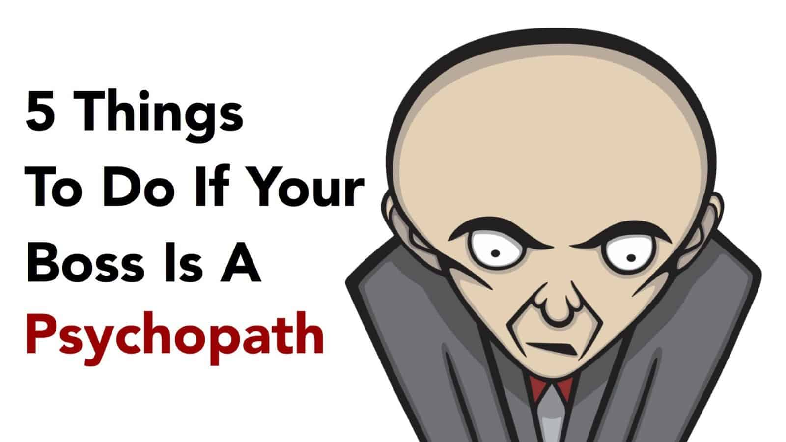 5 Things To Do If Your Boss Is A Psychopath