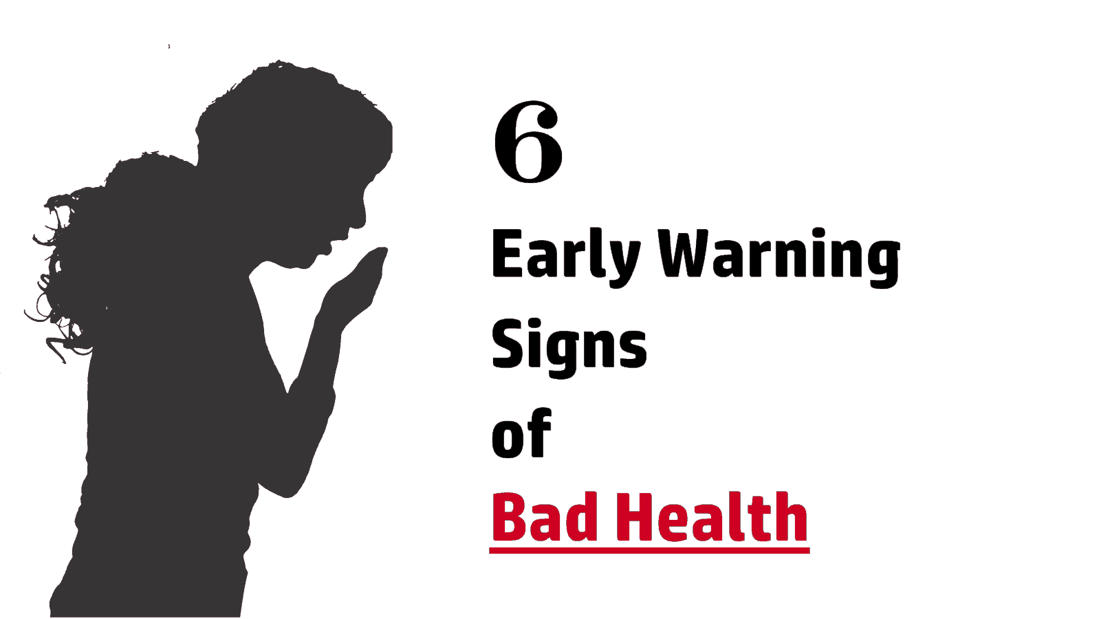 6 Early Warning Signs Of Bad Health