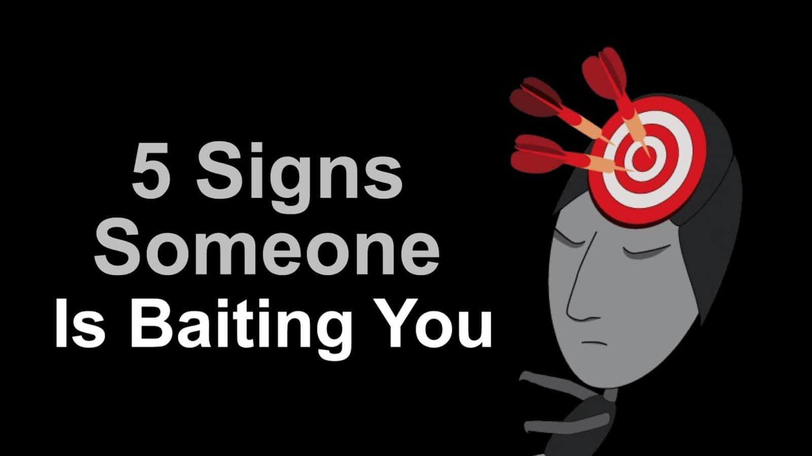 5 Signs Someone Is Baiting You