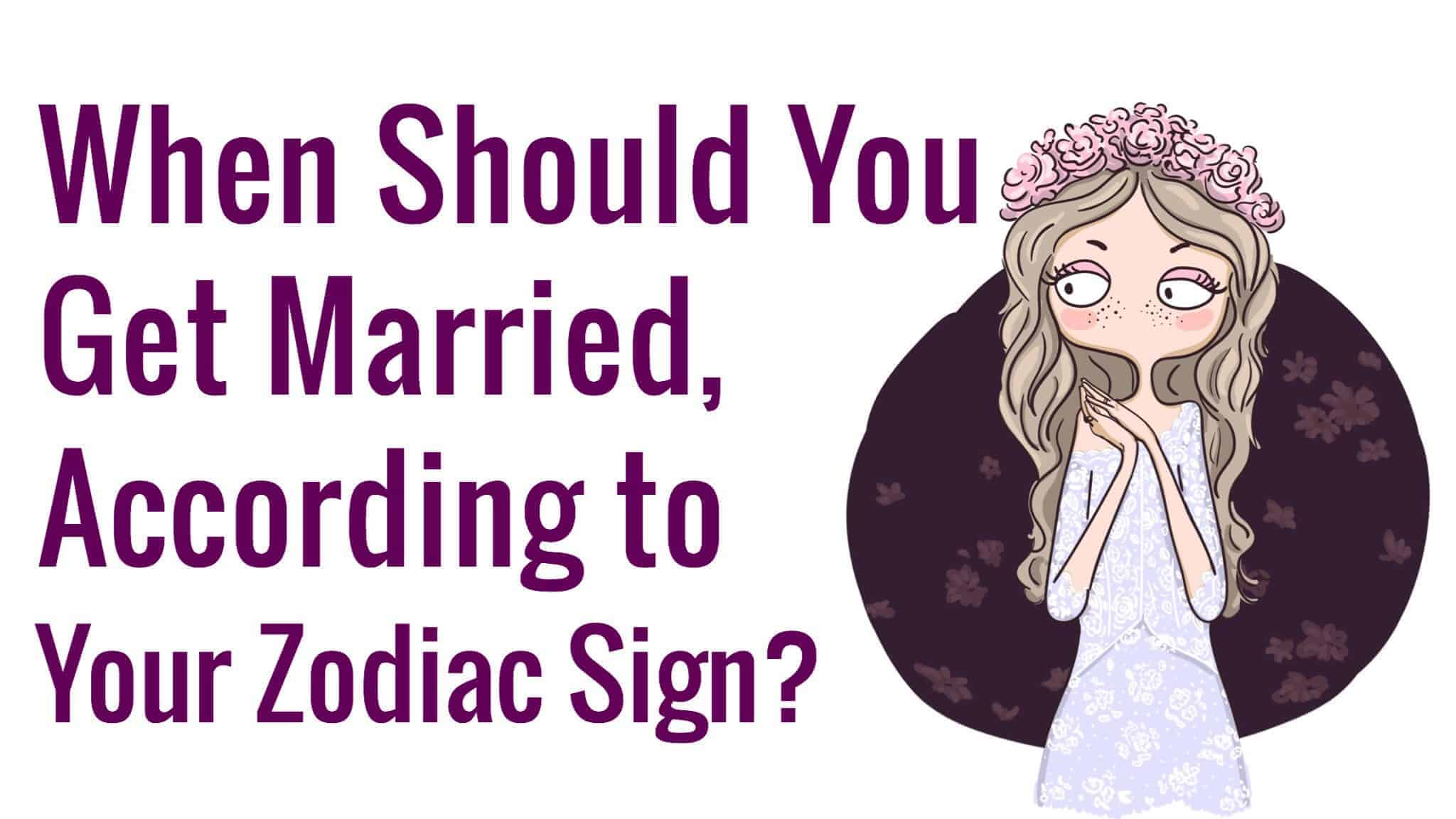 When should you get married according to your zodiac sign for How do you find your zodiac sign