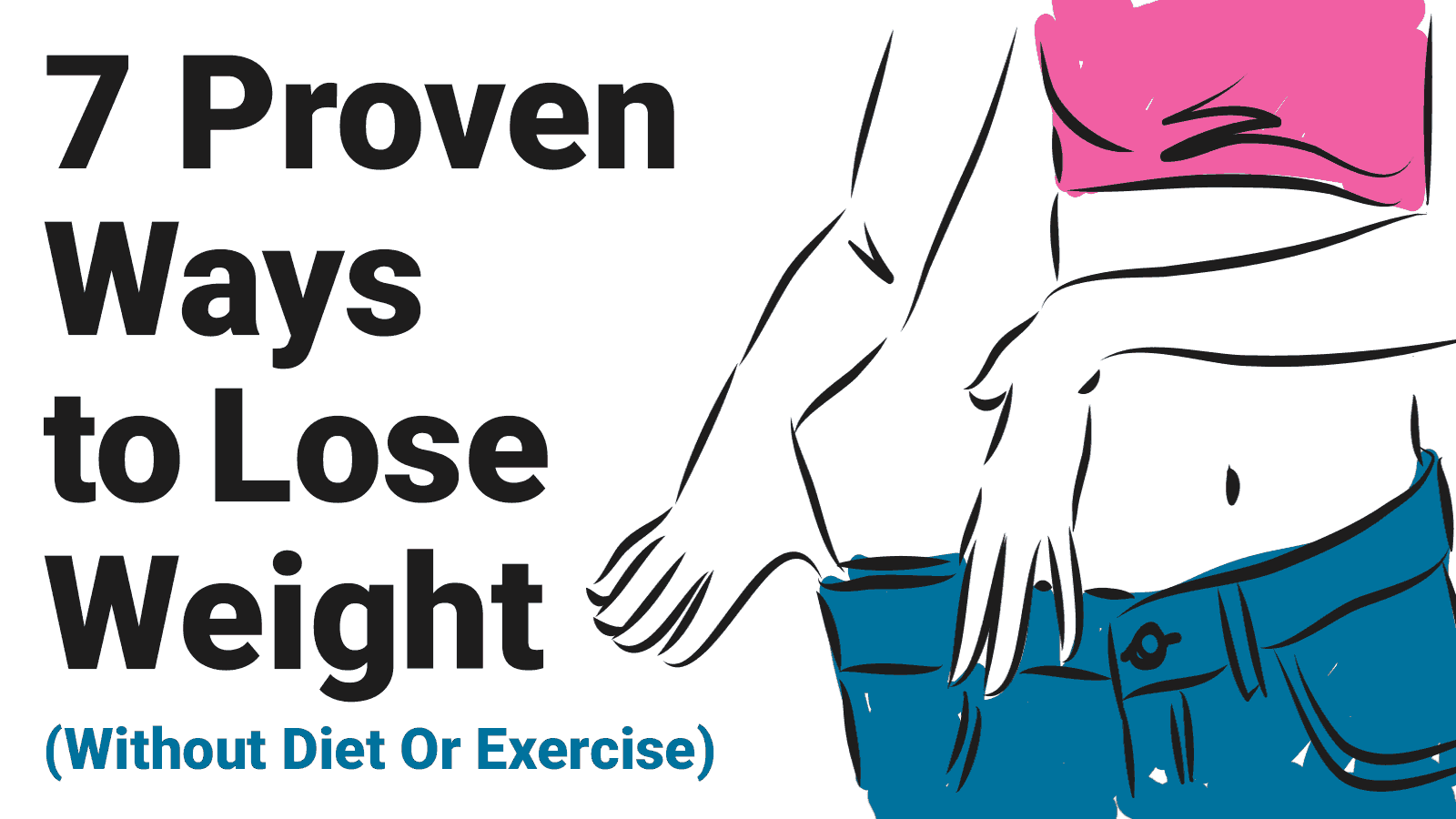 7 Proven Ways To Lose Weight Without Diet Or Exercise