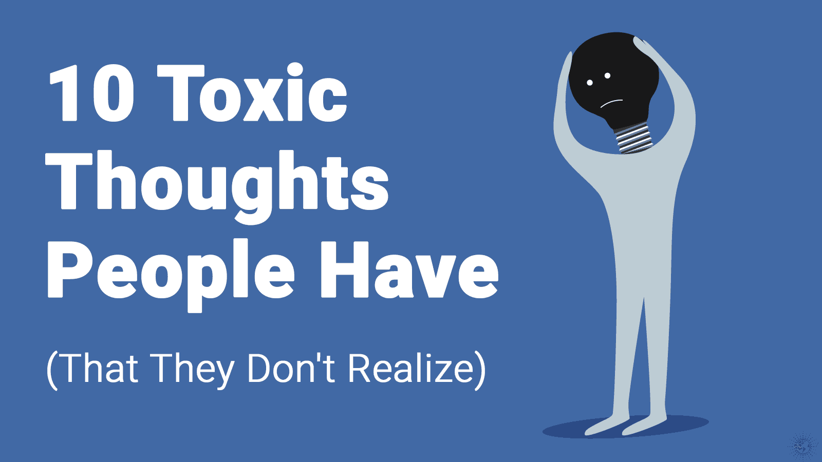 10 Toxic Thoughts People Have (That They Don't Realize)