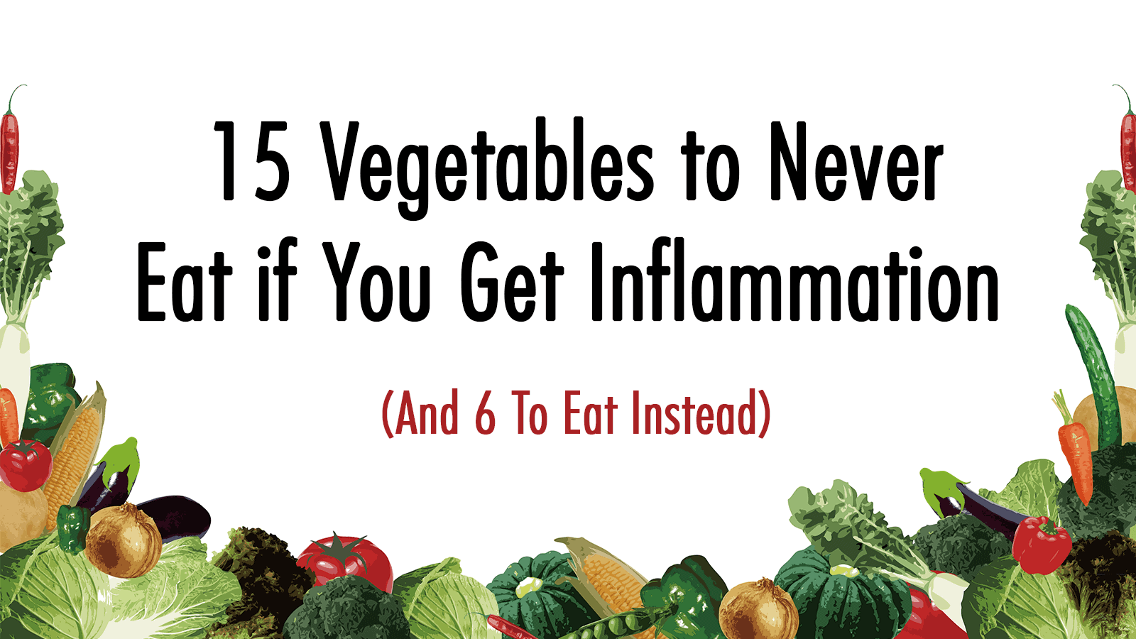 15 Vegetables to Never Eat if You Get Inflammation (And 6 To Eat Instead)