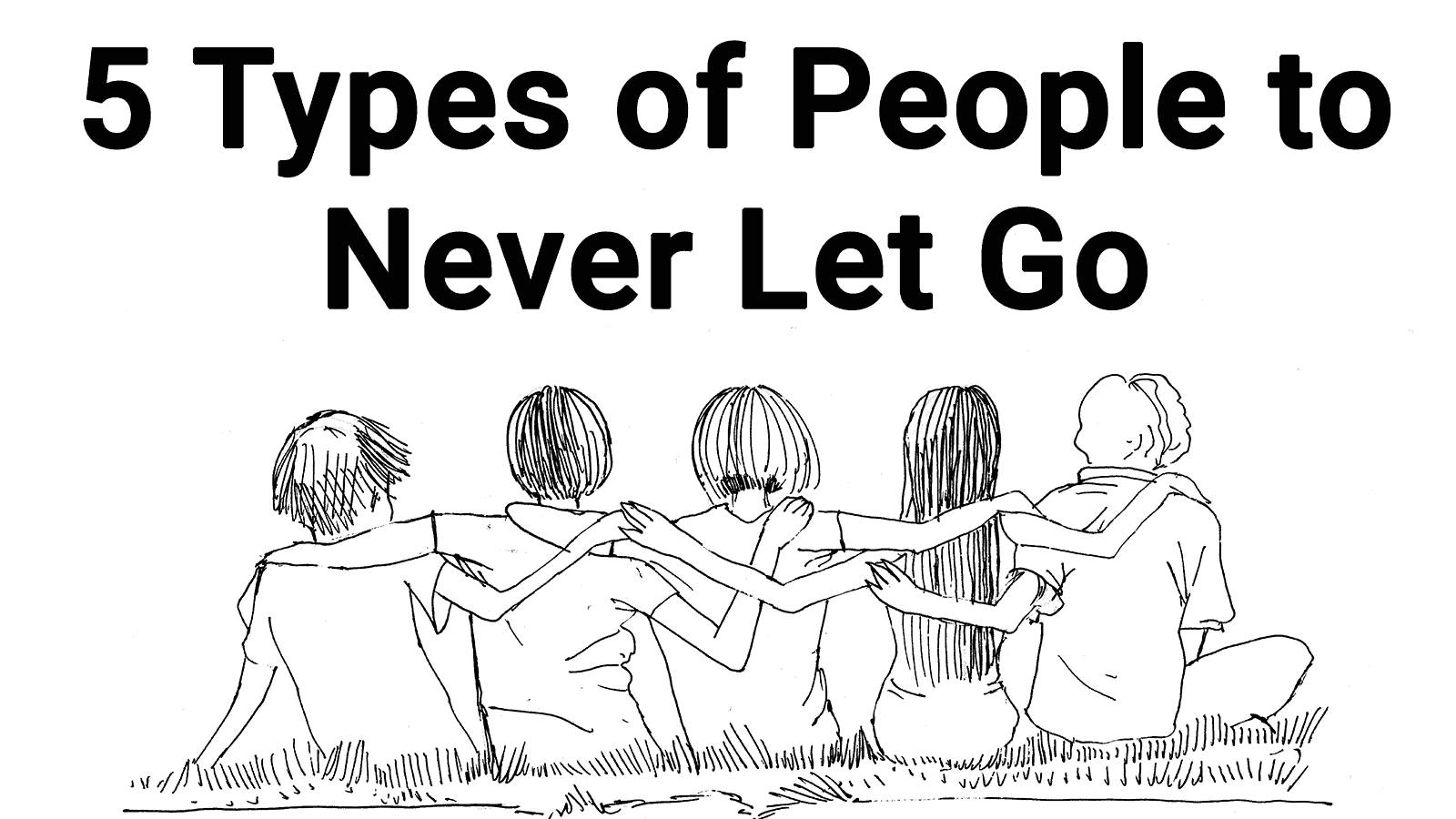 5 types of people to never let go