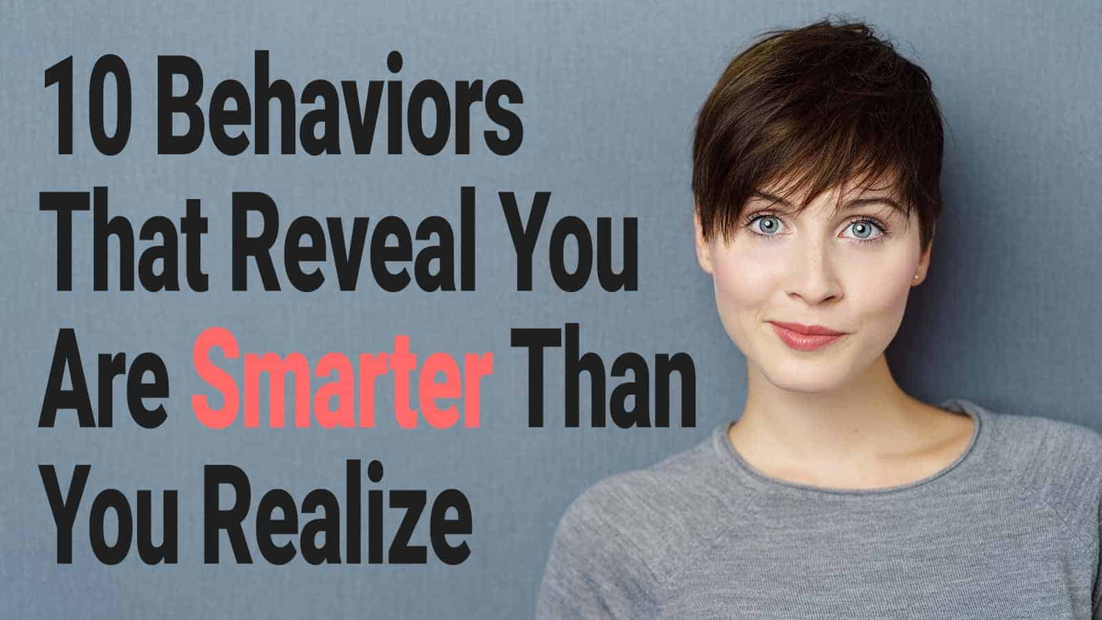 10 Behaviors That Reveal You Are Smarter Than You Realize