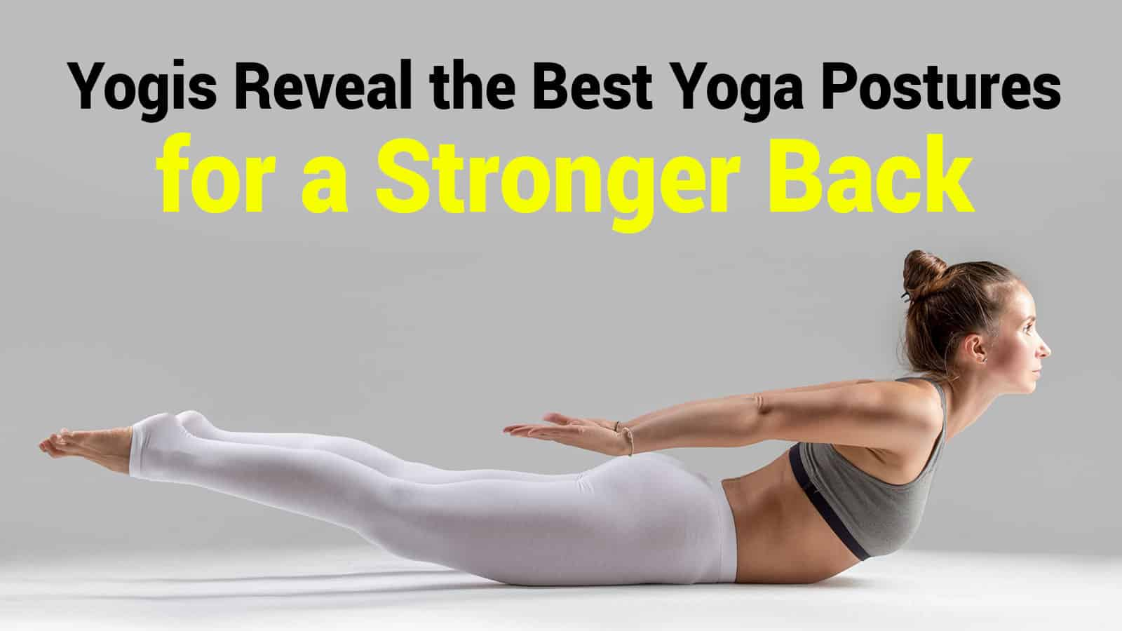 Yogis Reveal the Best Yoga Postures for a Stronger Back  36 Minute
